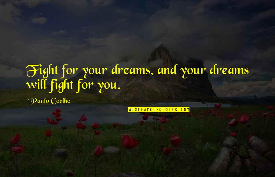 Dreams And Quotes By Paulo Coelho: Fight for your dreams, and your dreams will