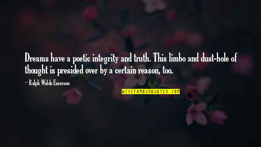 Dreams And Quotes By Ralph Waldo Emerson: Dreams have a poetic integrity and truth. This