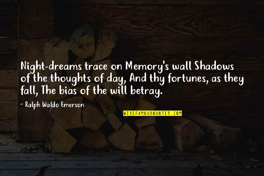 Dreams And Quotes By Ralph Waldo Emerson: Night-dreams trace on Memory's wall Shadows of the