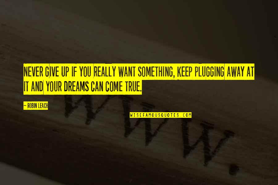 Dreams And Quotes By Robin Leach: Never give up if you really want something,