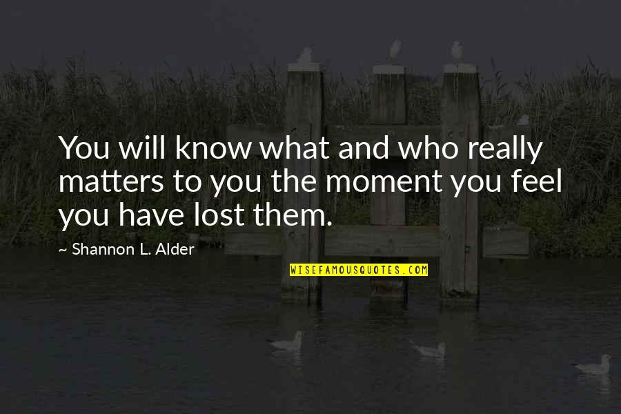 Dreams And Quotes By Shannon L. Alder: You will know what and who really matters