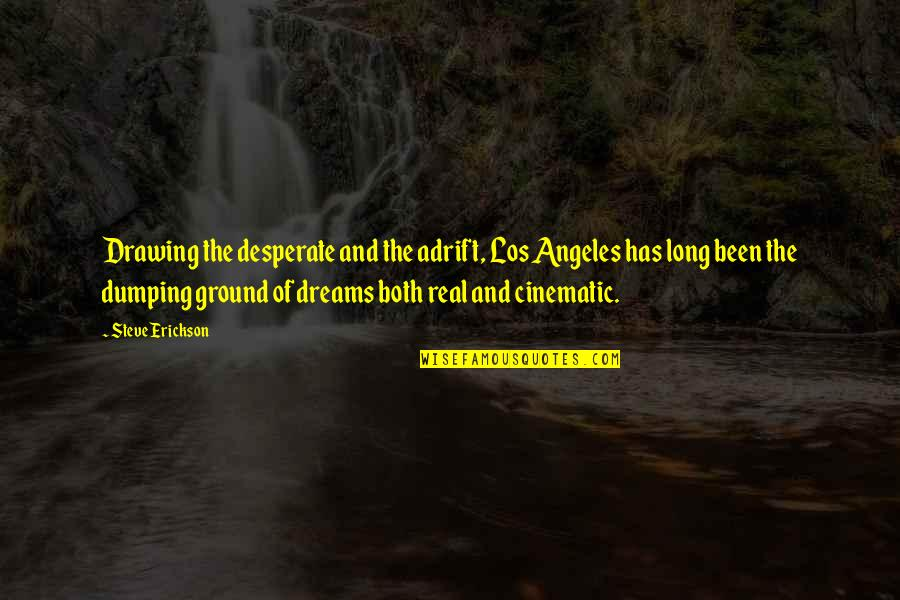 Dreams And Quotes By Steve Erickson: Drawing the desperate and the adrift, Los Angeles