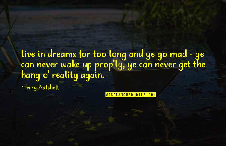 Dreams And Quotes By Terry Pratchett: Live in dreams for too long and ye