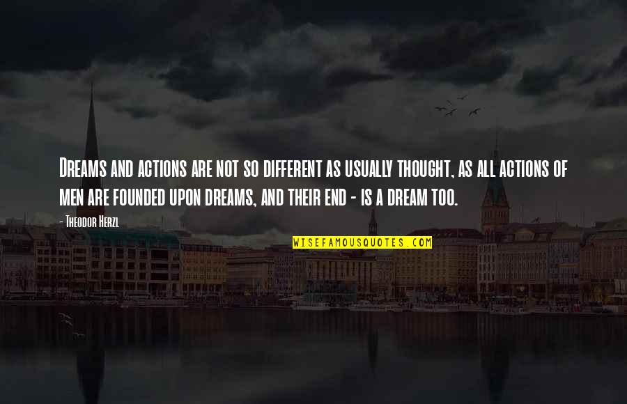 Dreams And Quotes By Theodor Herzl: Dreams and actions are not so different as