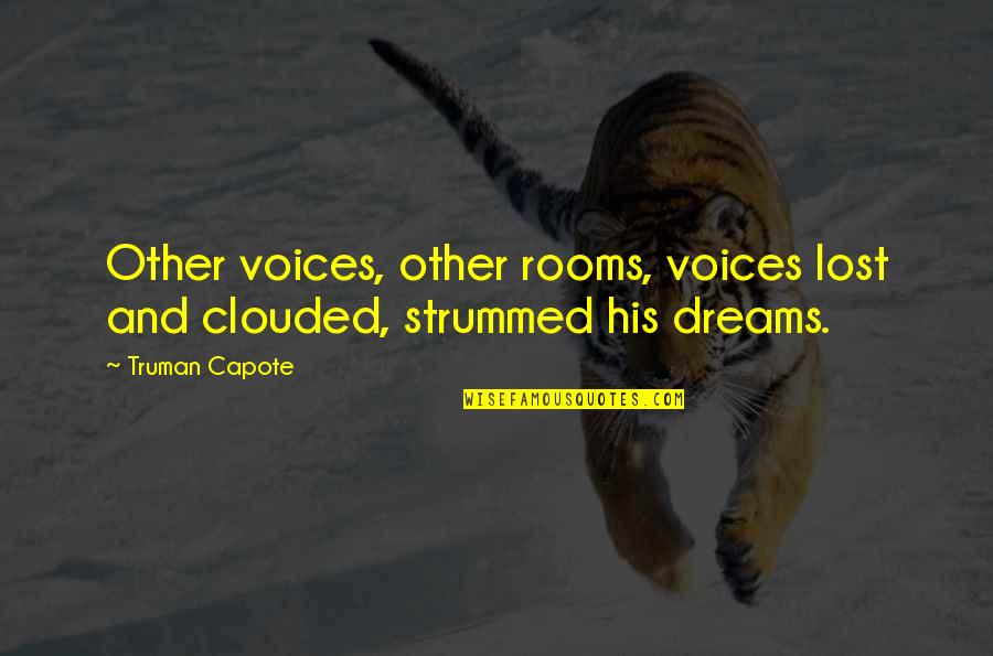 Dreams And Quotes By Truman Capote: Other voices, other rooms, voices lost and clouded,