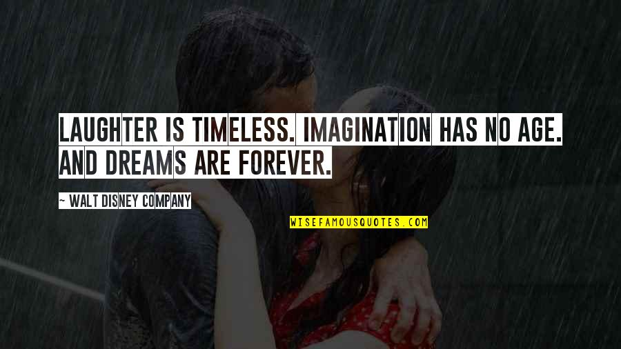 Dreams And Quotes By Walt Disney Company: Laughter is timeless. Imagination has no age. And