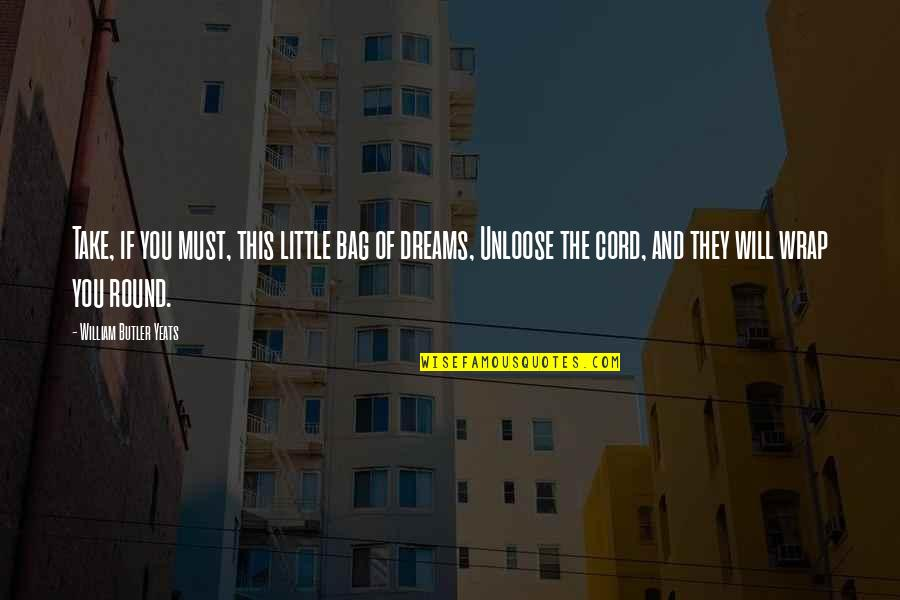 Dreams And Quotes By William Butler Yeats: Take, if you must, this little bag of
