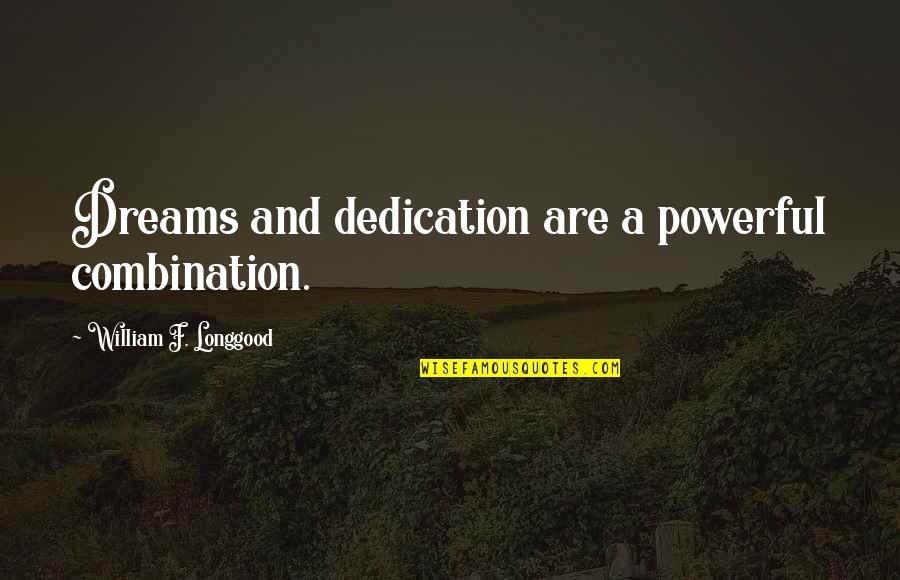 Dreams And Quotes By William F. Longgood: Dreams and dedication are a powerful combination.