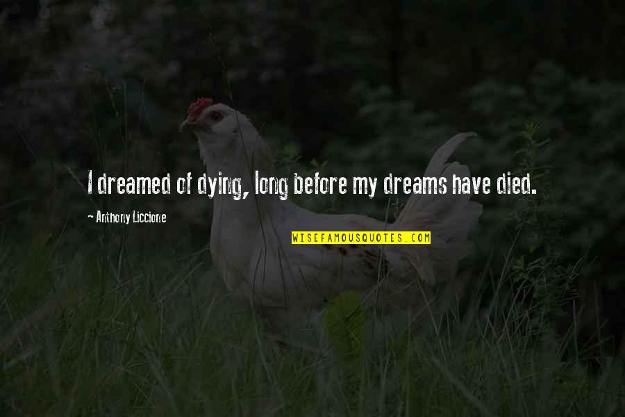Dreams Dying Quotes By Anthony Liccione: I dreamed of dying, long before my dreams