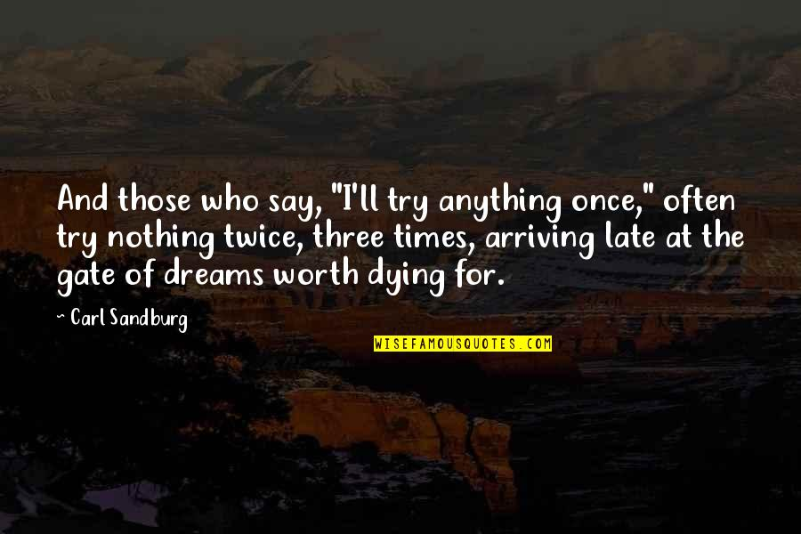"""Dreams Dying Quotes By Carl Sandburg: And those who say, """"I'll try anything once,"""""""