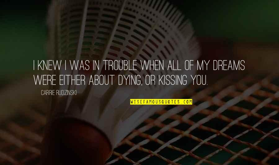 Dreams Dying Quotes By Carrie Rudzinski: I knew I was in trouble when all