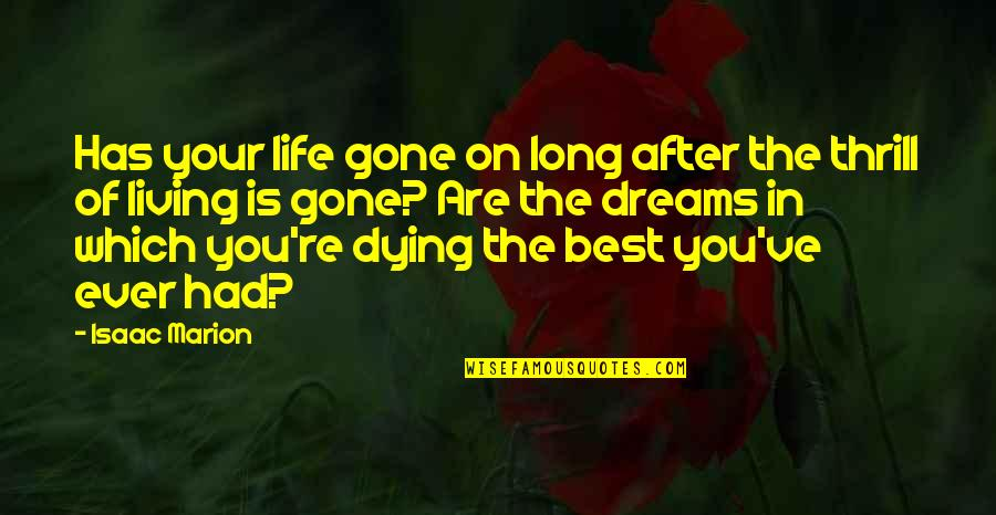Dreams Dying Quotes By Isaac Marion: Has your life gone on long after the