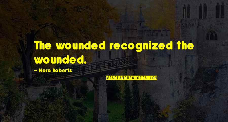 Dreams Dying Quotes By Nora Roberts: The wounded recognized the wounded.
