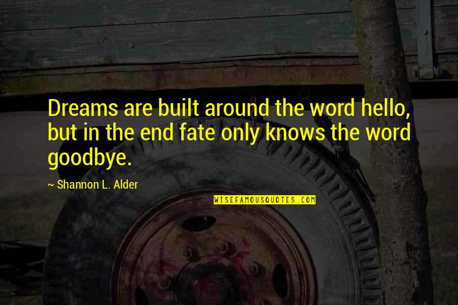 Dreams Dying Quotes By Shannon L. Alder: Dreams are built around the word hello, but