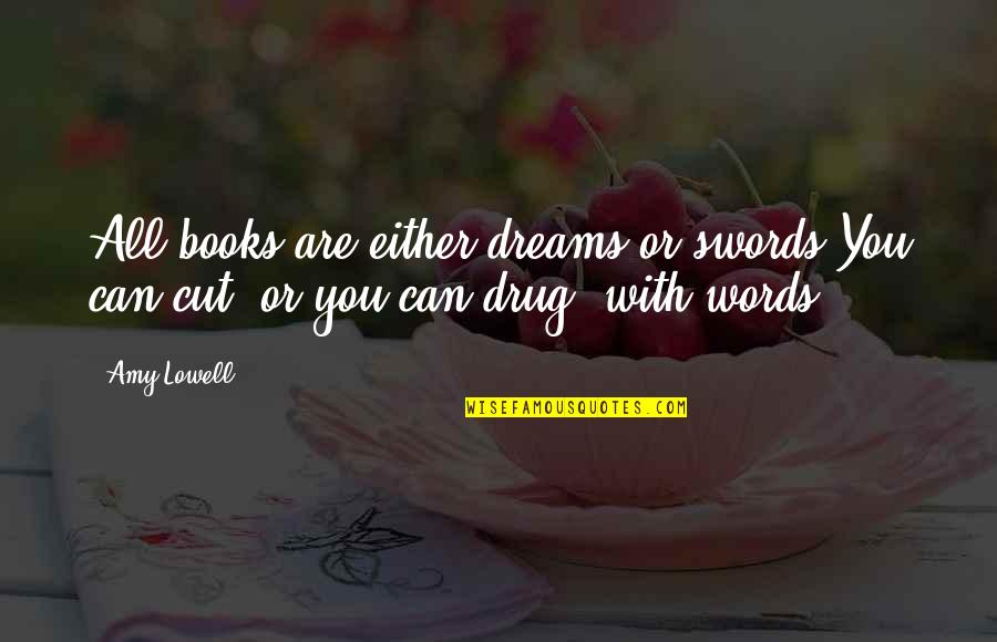 Dreams From Books Quotes By Amy Lowell: All books are either dreams or swords,You can