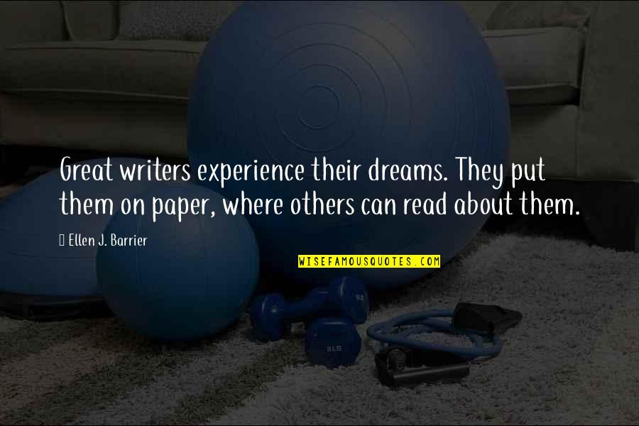 Dreams From Books Quotes By Ellen J. Barrier: Great writers experience their dreams. They put them