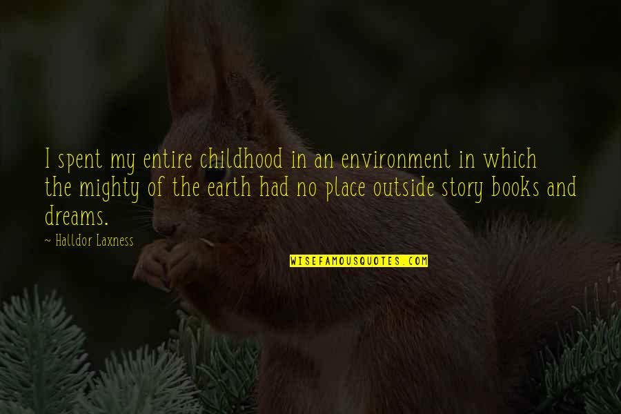 Dreams From Books Quotes By Halldor Laxness: I spent my entire childhood in an environment