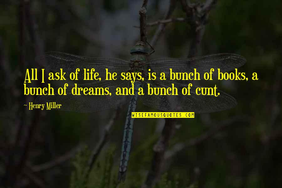 Dreams From Books Quotes By Henry Miller: All I ask of life, he says, is