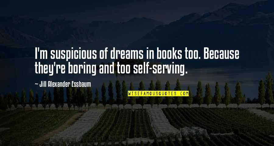 Dreams From Books Quotes By Jill Alexander Essbaum: I'm suspicious of dreams in books too. Because
