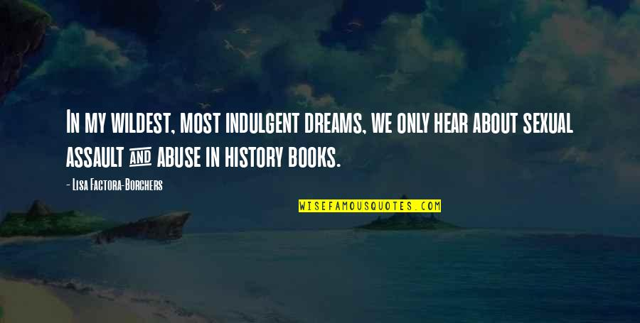 Dreams From Books Quotes By Lisa Factora-Borchers: In my wildest, most indulgent dreams, we only