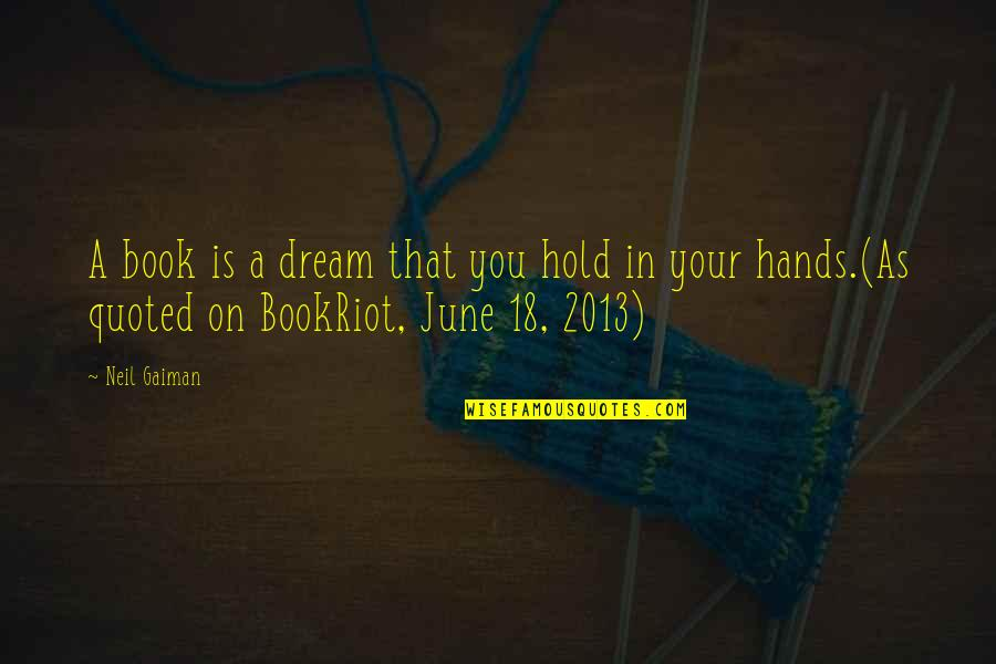 Dreams From Books Quotes By Neil Gaiman: A book is a dream that you hold