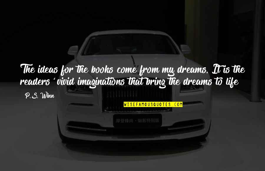 Dreams From Books Quotes By P.S. Winn: The ideas for the books come from my