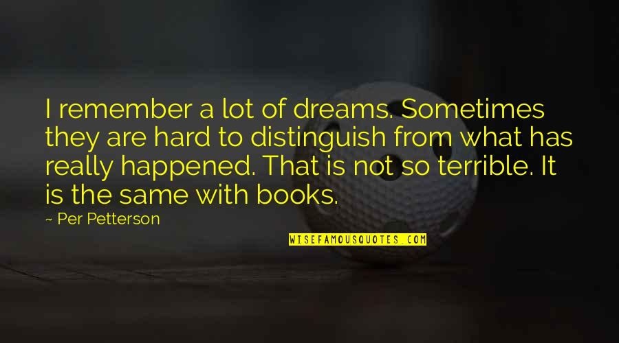 Dreams From Books Quotes By Per Petterson: I remember a lot of dreams. Sometimes they