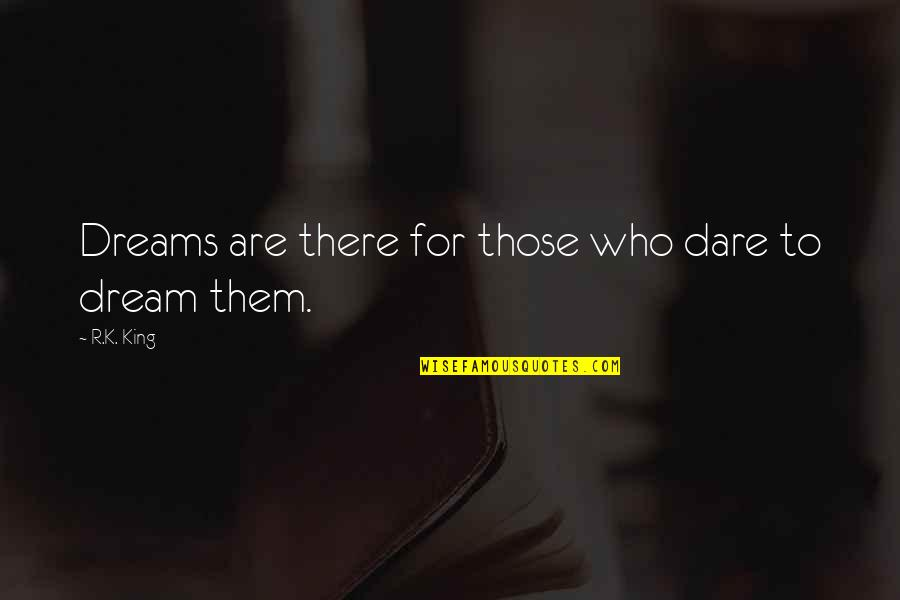 Dreams From Books Quotes By R.K. King: Dreams are there for those who dare to