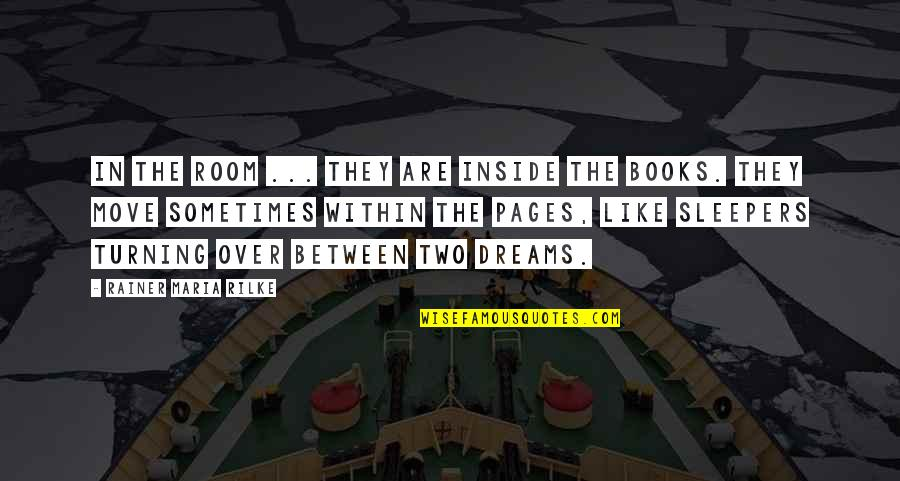 Dreams From Books Quotes By Rainer Maria Rilke: In the room ... they are inside the