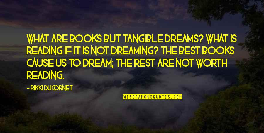 Dreams From Books Quotes By Rikki Ducornet: What are books but tangible dreams? What is