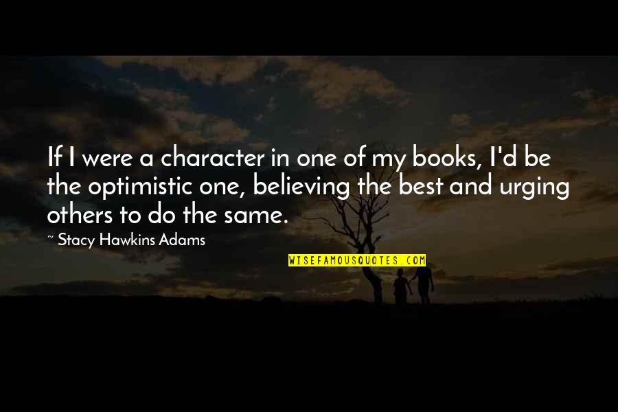 Dreams From Books Quotes By Stacy Hawkins Adams: If I were a character in one of