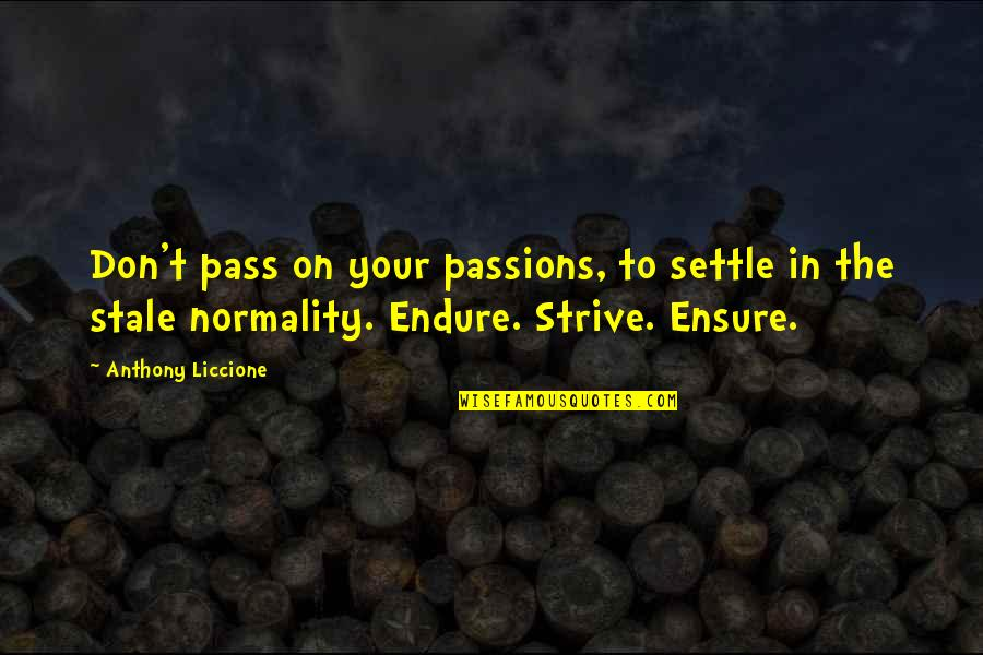 Dreams In Life Quotes By Anthony Liccione: Don't pass on your passions, to settle in