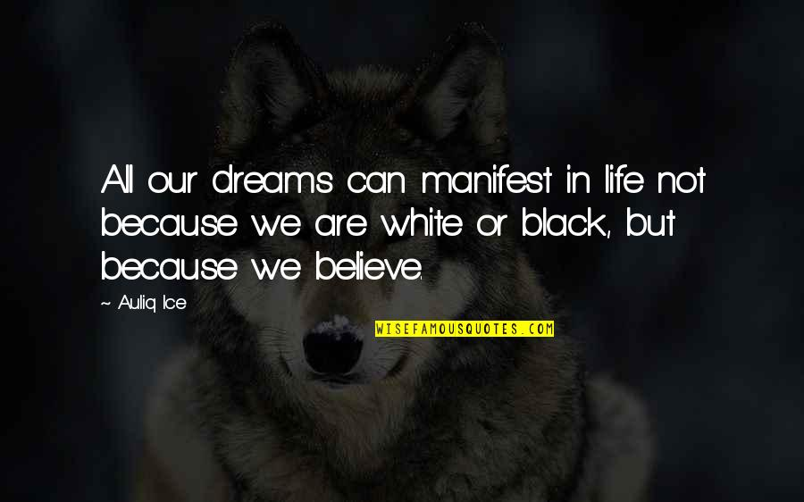 Dreams In Life Quotes By Auliq Ice: All our dreams can manifest in life not