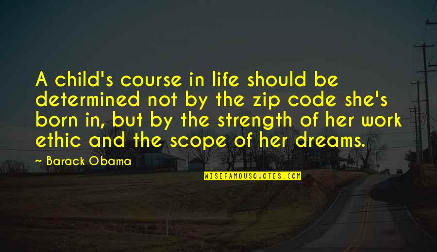 Dreams In Life Quotes By Barack Obama: A child's course in life should be determined
