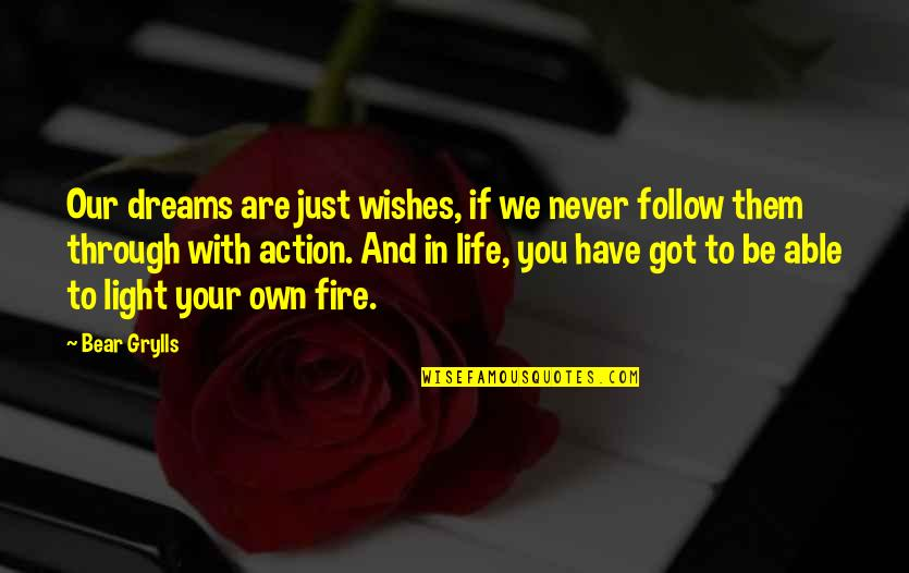 Dreams In Life Quotes By Bear Grylls: Our dreams are just wishes, if we never