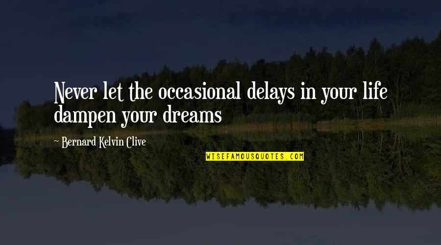 Dreams In Life Quotes By Bernard Kelvin Clive: Never let the occasional delays in your life
