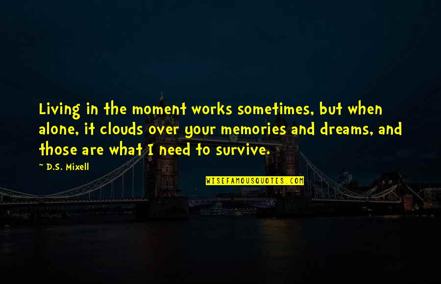 Dreams In Life Quotes By D.S. Mixell: Living in the moment works sometimes, but when