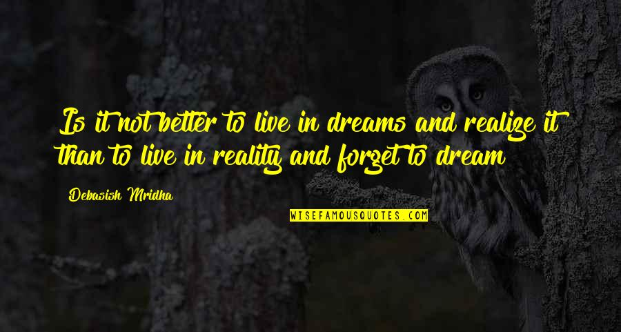 Dreams In Life Quotes By Debasish Mridha: Is it not better to live in dreams