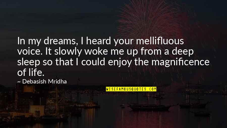 Dreams In Life Quotes By Debasish Mridha: In my dreams, I heard your mellifluous voice.