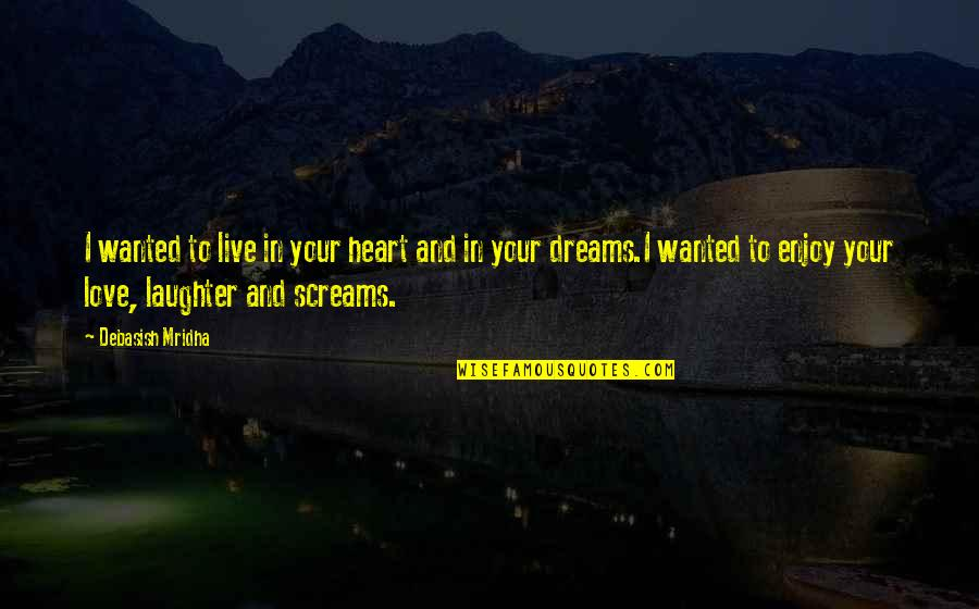 Dreams In Life Quotes By Debasish Mridha: I wanted to live in your heart and