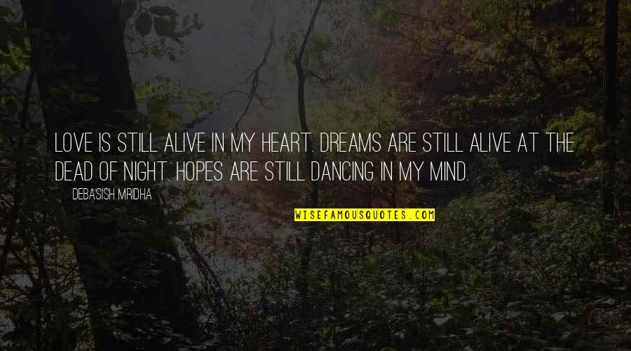 Dreams In Life Quotes By Debasish Mridha: Love is still alive in my heart. Dreams