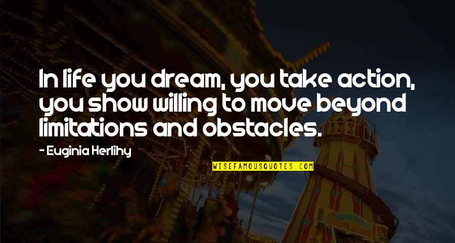 Dreams In Life Quotes By Euginia Herlihy: In life you dream, you take action, you