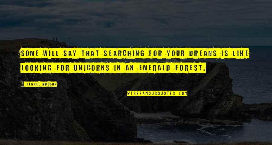 Dreams In Life Quotes By Fennel Hudson: Some will say that searching for your dreams