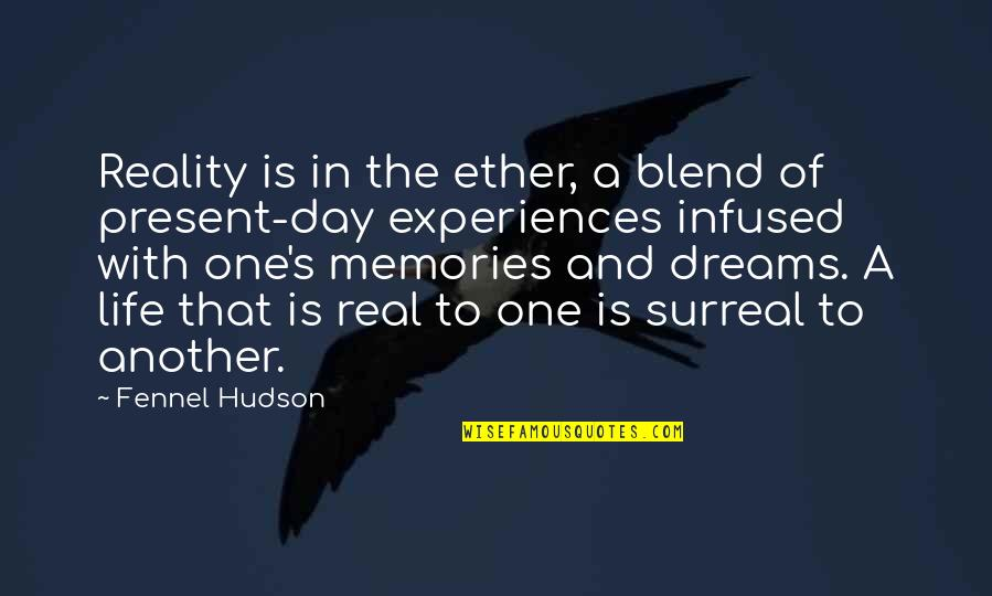 Dreams In Life Quotes By Fennel Hudson: Reality is in the ether, a blend of