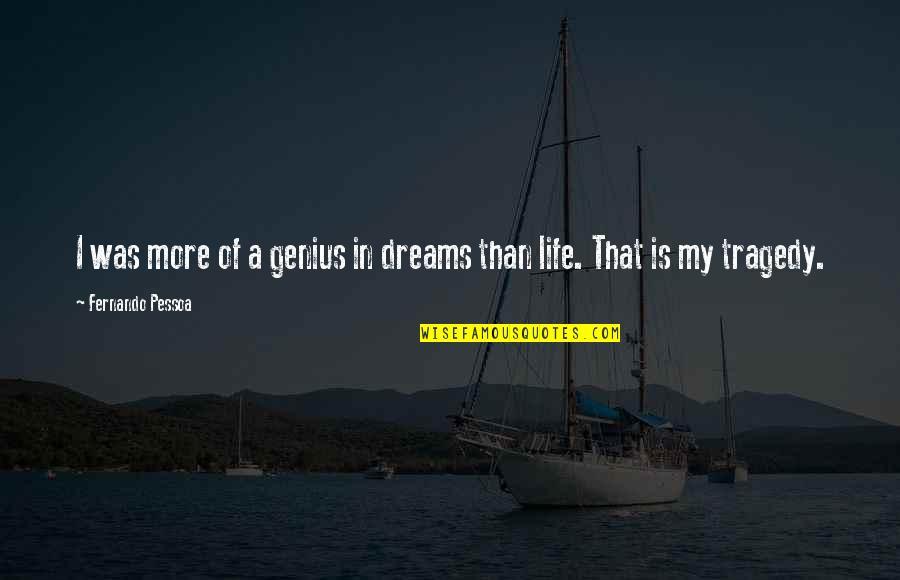 Dreams In Life Quotes By Fernando Pessoa: I was more of a genius in dreams
