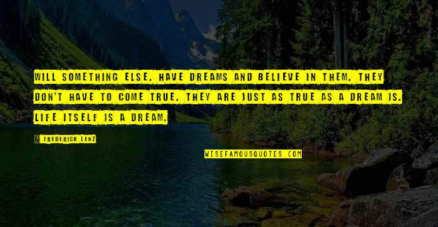 Dreams In Life Quotes By Frederick Lenz: Will something else. Have dreams and believe in