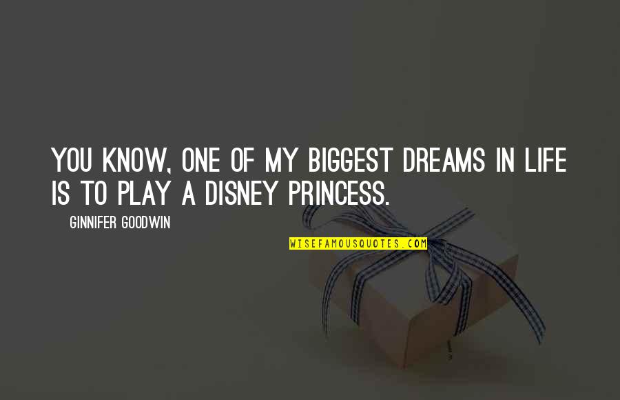 Dreams In Life Quotes By Ginnifer Goodwin: You know, one of my biggest dreams in