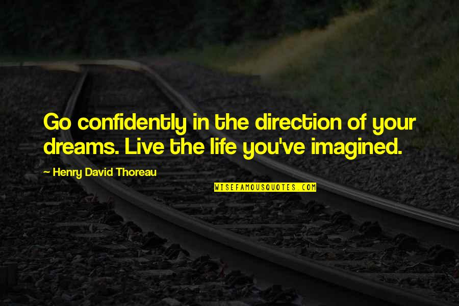 Dreams In Life Quotes By Henry David Thoreau: Go confidently in the direction of your dreams.