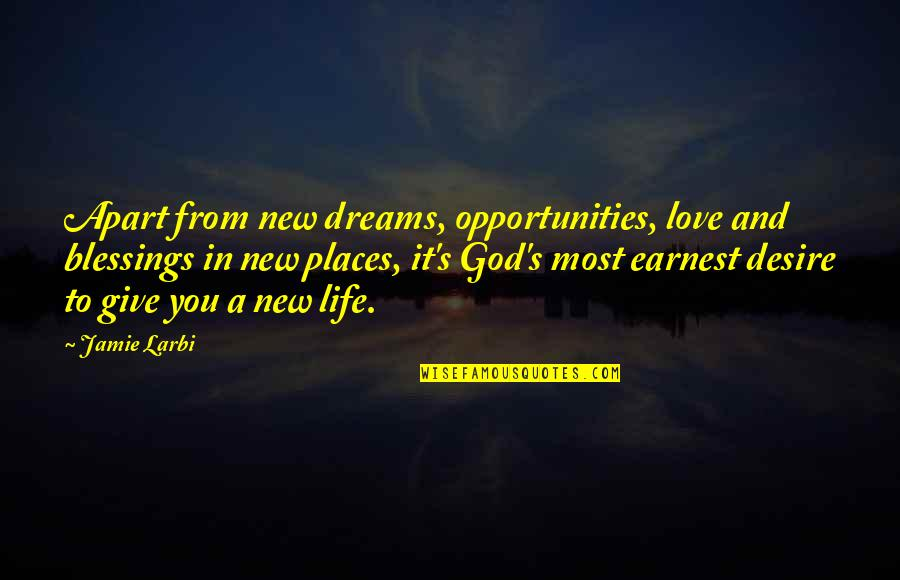 Dreams In Life Quotes By Jamie Larbi: Apart from new dreams, opportunities, love and blessings