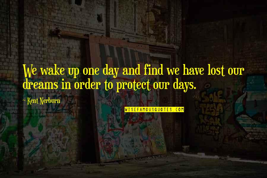 Dreams In Life Quotes By Kent Nerburn: We wake up one day and find we